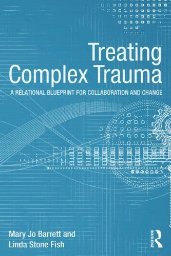 Treating Complex Trauma: A Relational Blueprint for Collaboration and Change