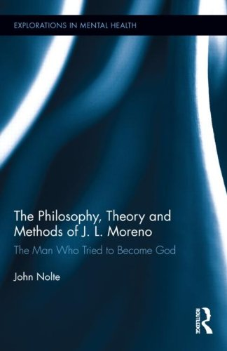The Philosophy, Theory and Methods of J. L. Moreno: The Man Who Tried to Become God