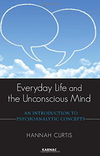 Everyday Life and the Unconscious Mind: An Introduction to Psychoanalytic Concepts