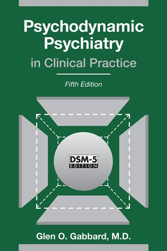 Psychodynamic Psychiatry in Clinical Practice: Fifth Edition