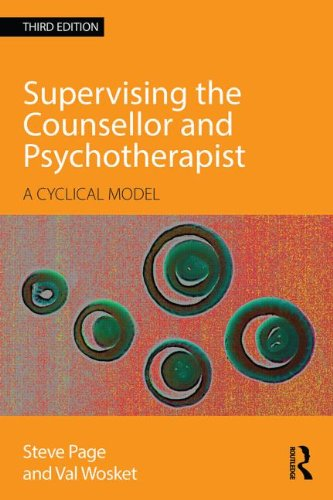 Supervising the Counsellor and Psychotherapist: A Cyclical Model: Third Edition
