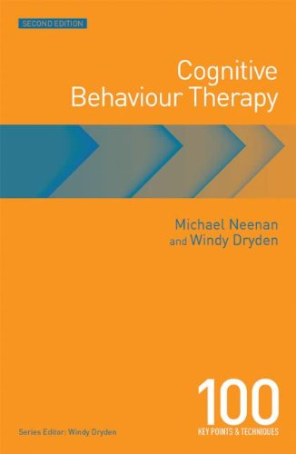 Cognitive Behaviour Therapy: 100 Key Points and Techniques: Second Edition