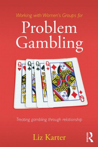 Working with Women's Groups for Problem Gambling: Treating gambling addiction through relationship