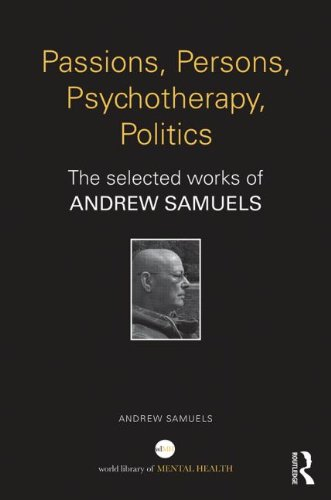 Passions, Persons, Psychotherapy, Politics: The Selected Works of Andrew Samuels