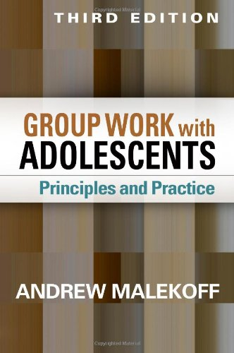 Group Work with Adolescents: Principles and Practice: Third Edition