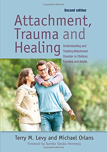 Attachment, Trauma, and Healing: Understanding and Treating Attachment Disorder in Children and Families