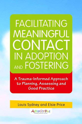 Facilitating Meaningful Contact in Adoption and Fostering: A Trauma-informed Approach to Planning, Assessing and Good Practice