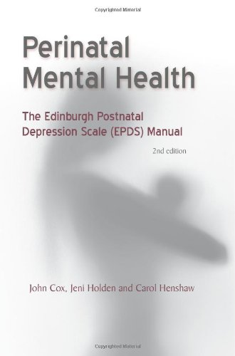 Perinatal Mental Health: The Edinburgh Postnatal Depression Scale (EPDS) Manual: Second Edition