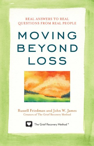 Moving Beyond Loss: Real Answers to Real Questions from Real People - Featuring the Proven Actions of the Grief Recovery Method