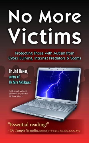 No More Victims: Protecting Those with Autism from Cyber Bullying, Internet Predators and Scams