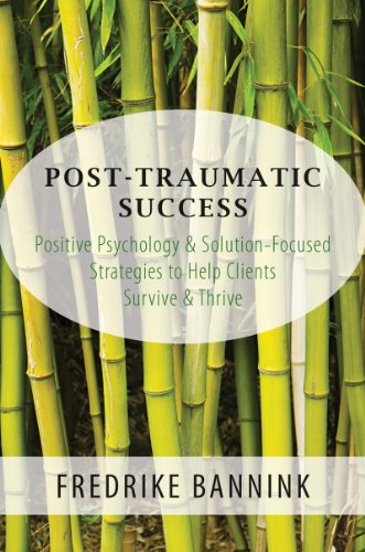 Post-Traumatic Success: Positive Psychology and Solution Focused Strategies to Help Clients Survive and Thrive