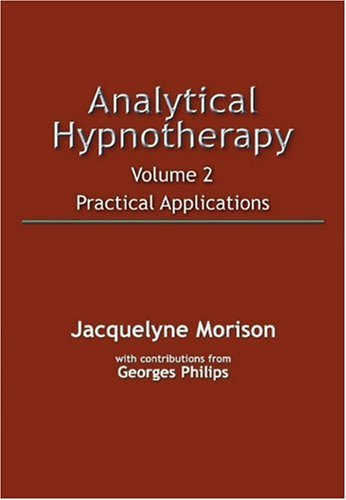 Analytical Hypnotherapy: Practical Applications: Volume 2