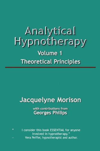 Analytical Hypnotherapy: Theoretical Principles: Volume 1
