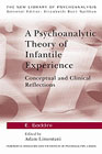 A Psychoanalytic Theory of Infantile Experience: Conceptual and Clinical Reflections