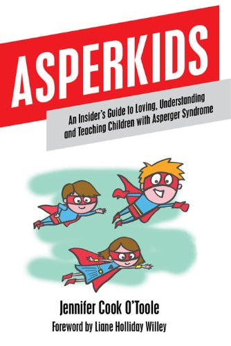 Asperkids: An Insider's Guide to Loving, Understanding, and Teaching Children with Asperger Syndrome