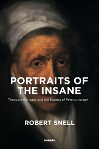 Portraits of the Insane: Theodore Gericault and the Subject of Psychotherapy