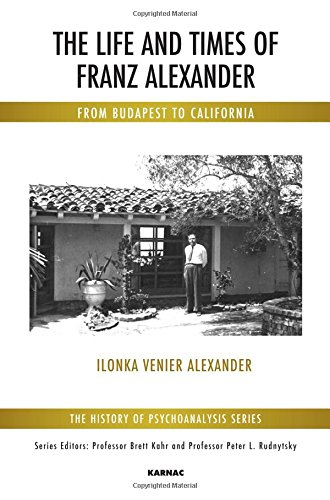 The Life and Times of Franz Alexander: From Budapest To California
