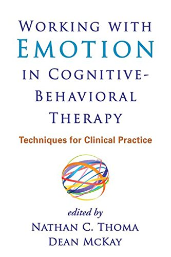 Working with Emotion in Cognitive-Behavioral Therapy: Techniques for Clinical Practice