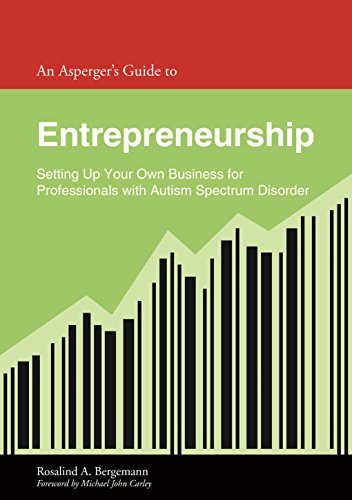 An Asperger Leader's Guide to Entrepreneurship: Setting Up Your Own Business for Professionals With Autism Spectrum Disorder