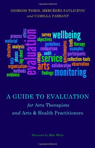 A Guide to Evaluation for Arts Therapists and Arts and Health Practitioners