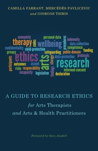 A Guide to Research Ethics for Arts Therapists and Arts and Health Practitioners
