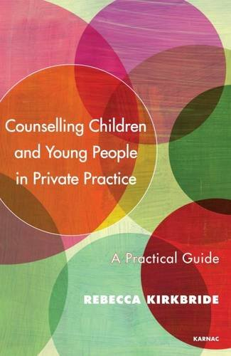Counselling Children and Young People in Private Practice: A Practical Guide