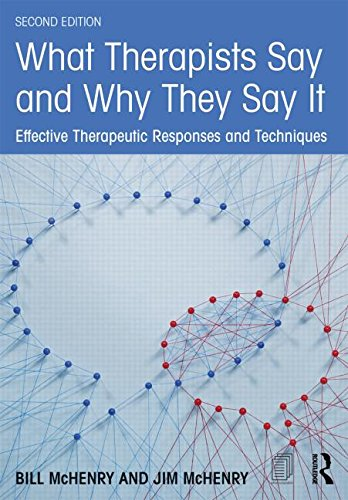 What Therapists Say and Why They Say it: Effective Therapeutic Responses and Techniques: Second Edition