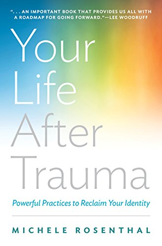 Your Life After Trauma: Powerful Practices to Reclaim Your Identity