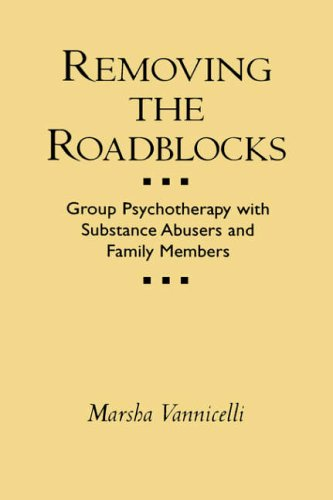Removing the Roadblocks: Group Psychotherapy with Substance Abusers and Family Members