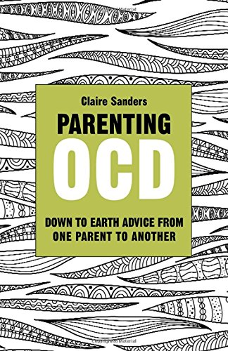 Parenting OCD: Down to Earth Advice from One Parent to Another