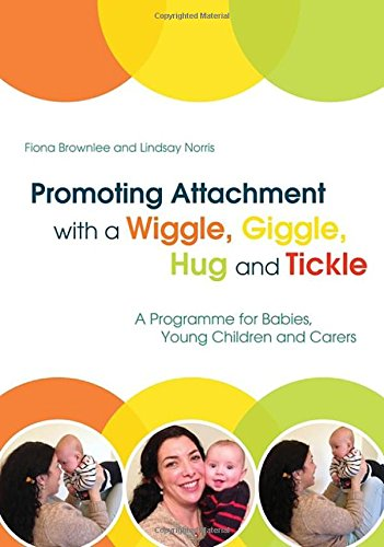 Promoting Attachment with a Wiggle, Giggle, Hug and Tickle: A Programme for Babies, Young Children and Carers
