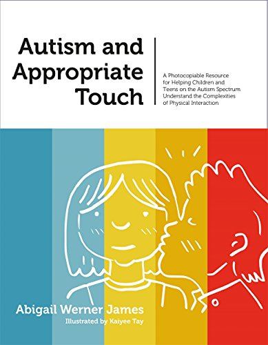 Autism and Appropriate Touch: A Photocopiable Resource for Helping Children and Teens on the Autism Spectrum Understand the Complexities of Physical Interaction