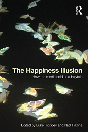 The Happiness Illusion: How the Media Sold Us a Fairytale
