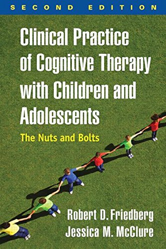 Clinical Practice of Cognitive Therapy with Children and Adolescents: The Nuts and Bolts: Second Edition