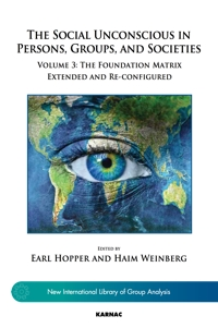 The Social Unconscious in Persons, Groups, and Societies: Volume 3: The Foundation Matrix Extended and Re-configured