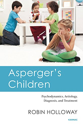 Asperger's Children: Psychodynamics, Aetiology, Diagnosis, and Treatment