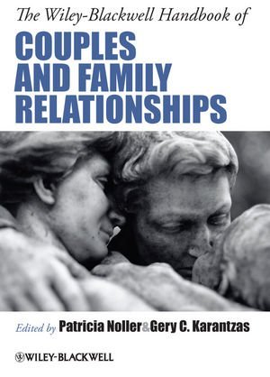 The Wiley-Blackwell Handbook of Couples and Family Relationships: Guide to Contemporary Research, Theory, Practice and Policy