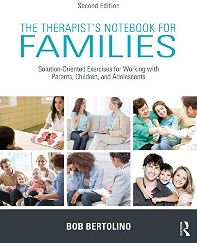 The Therapist's Notebook for Families: Solution-Oriented Exercises for Working with Parents, Children, and Adolescents: Second Edition