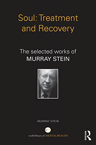 Soul: Treatment and Recovery: The Selected Works of Murray Stein: Hardcover