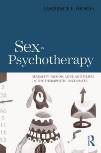 Sex in Psychotherapy: Sexuality, Passion, Love, and Desire in the Therapeutic Encounter