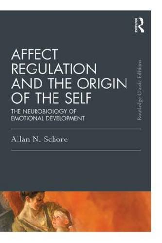 Affect Regulation and the Origin of the Self: The Neurobiology of Emotional Development: Classic Edition