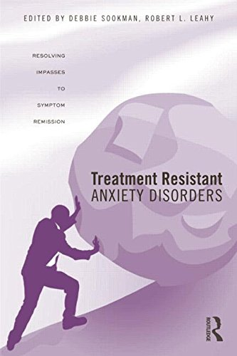 Treatment Resistant Anxiety Disorders: Resolving Impasses to Symptom Remission
