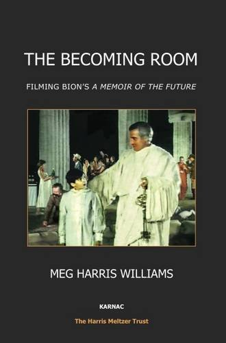 The Becoming Room: Filming Bion's <i>A Memoir of the Future</i>