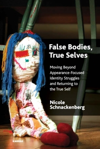 False Bodies, True Selves: Moving Beyond Appearance-Focused Identity Struggles and Returning to the True Self