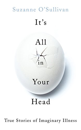 It's All in Your Head: True Stories of Imaginary Illness