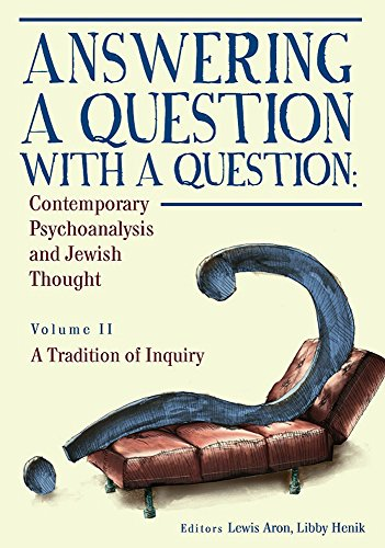 Answering a Question with a Question: Contemporary Psychoanalysis and Jewish Thought: Volume 2: A Tradition of Inquiry