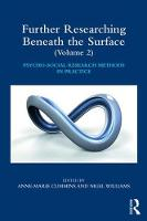 Further Researching Beneath the Surface: Psycho-Social Research Methods in Practice - Volume 2
