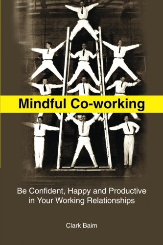Mindful Co-Working: Be Confident, Happy and Productive in Your Working Relationships