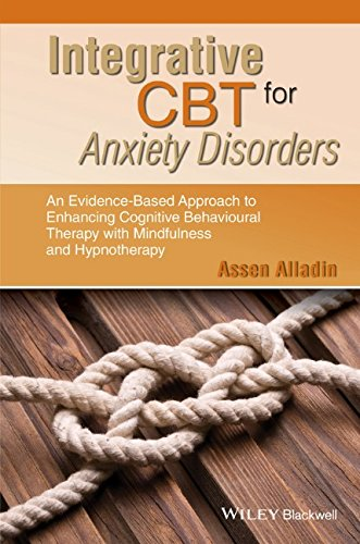 Integrative CBT for Anxiety Disorders: An Evidence-Based Approach to Enhancing Cognitive Behavioral Therapy with Mindfulness and Hypnotherapy