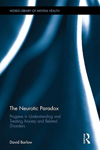 The Neurotic Paradox: Progress in Understanding and Treating Anxiety and Related Disorders
